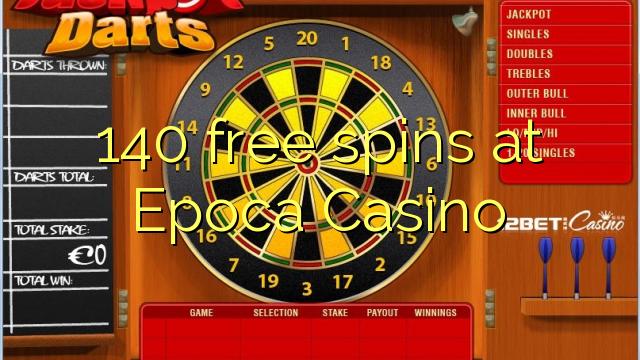 140 dhigeeysa free at Epoca Casino