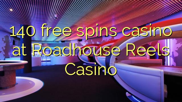 140 free dhigeeysa casino at Roadhouse duntu Casino