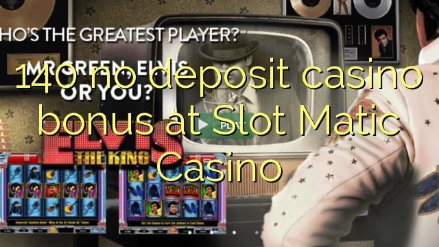 140 no deposit casino bonus at Slot Matic Casino