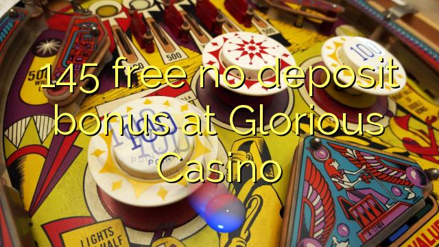 145 free no deposit bonus at Glorious Casino