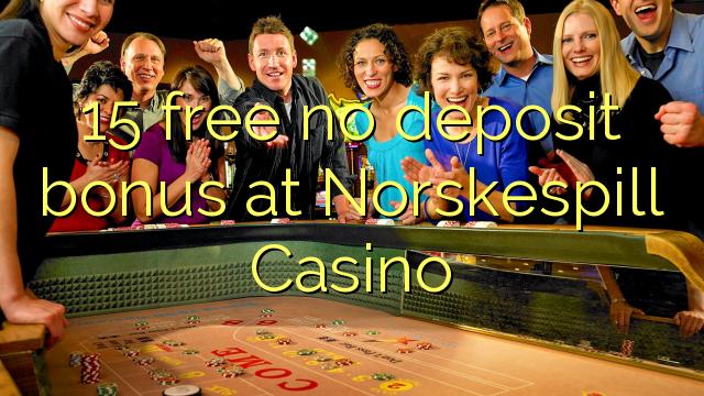 15 Norskespill ကာစီနိုမှာအဘယ်သူမျှမသိုက်ဆုကြေးငွေလွတ်မြောက်