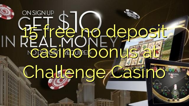 15 free no deposit casino bonus at Challenge Casino