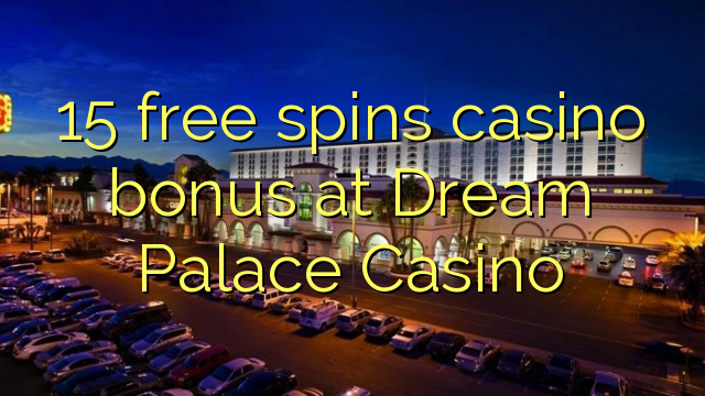 15 gratis spins casino bonus by Dream Palace Casino