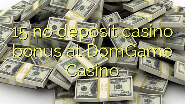 15 babu ajiya gidan caca bonus a DomGame Casino
