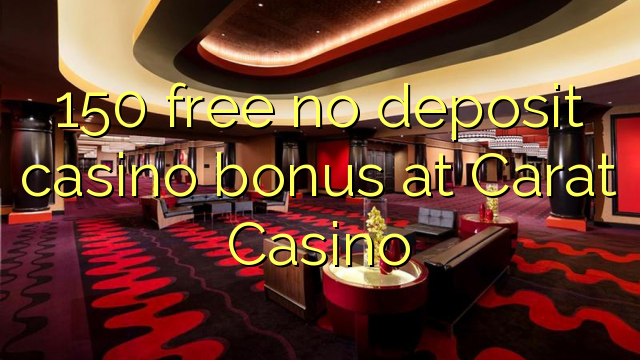 150 free no deposit casino bonus at Carat Casino