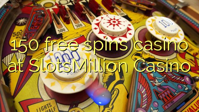 150 free spins casino at SlotsMillion Casino