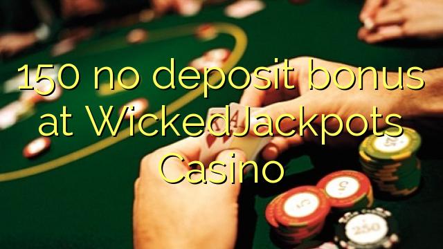 WickedJackpots ಕ್ಯಾಸಿನೊದಲ್ಲಿದೆ 150 ಯಾವುದೇ ಠೇವಣಿ ಬೋನಸ್