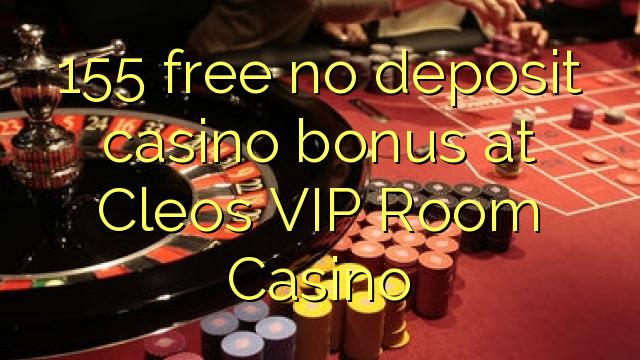 155 free no deposit casino bonus at Cleos VIP Room Casino