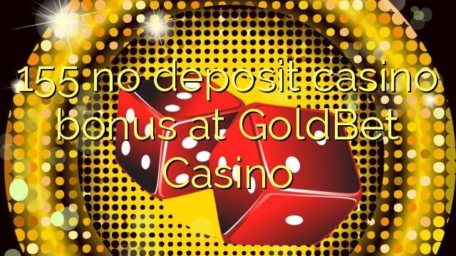 GoldBet Casino-da 155 heç bir əmanət qazanmaq bonusu