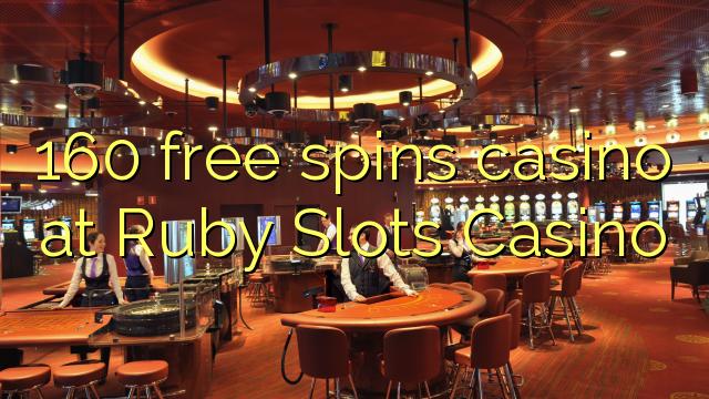 160 free spins casino at Ruby Slots Casino