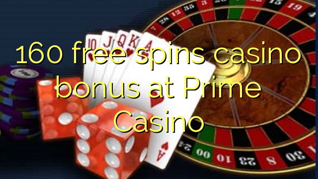 160 free spins casino bonus at Prime Casino