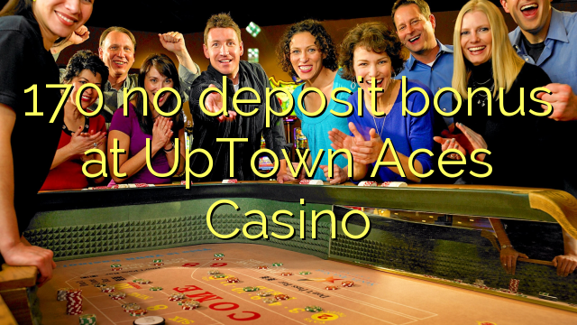 170 geen deposito bonus by UpTown Aces Casino
