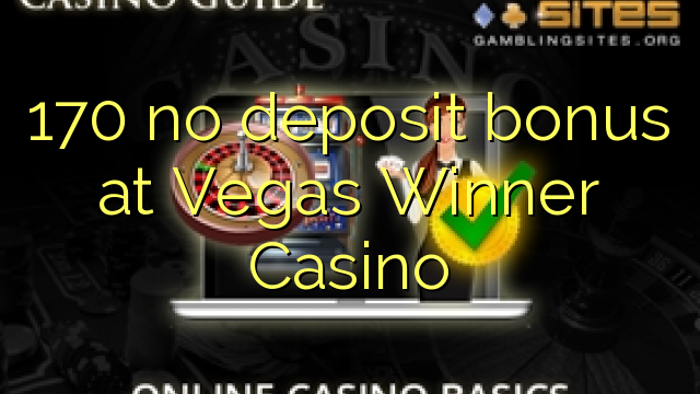 170 no deposit bonus at Vegas Winner Casino