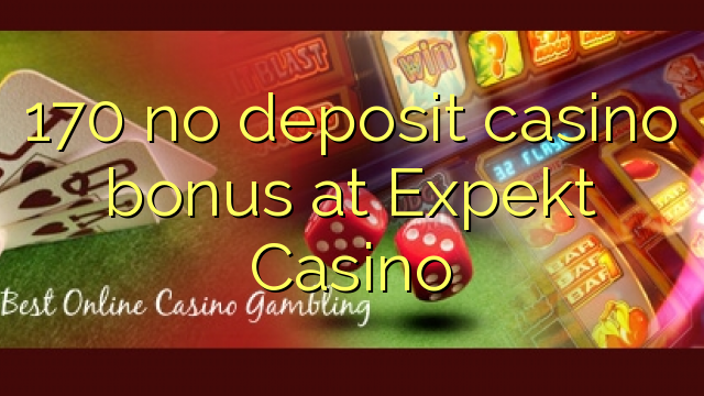 170 ingen indbetaling casino bonus hos Expekt Casino
