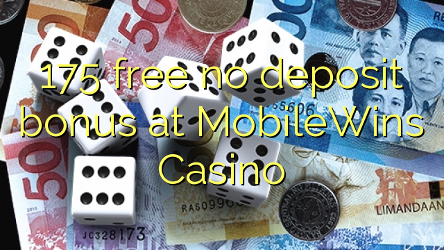 175 free no deposit bonus at MobileWins Casino