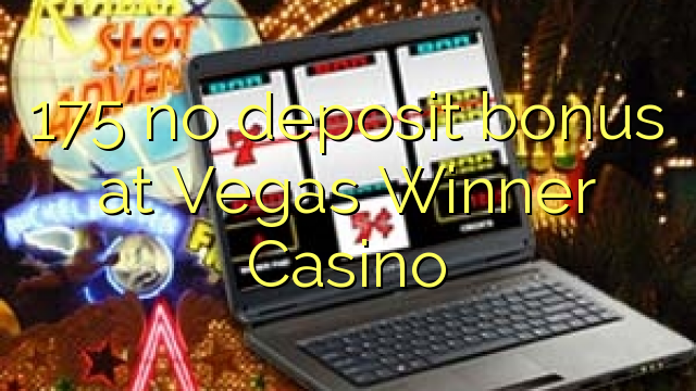 175 euweuh deposit bonus di Winner Vegas Kasino