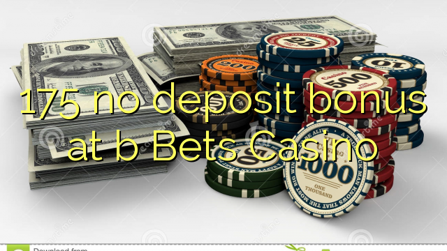 175 geen deposito bonus by b Bets Casino