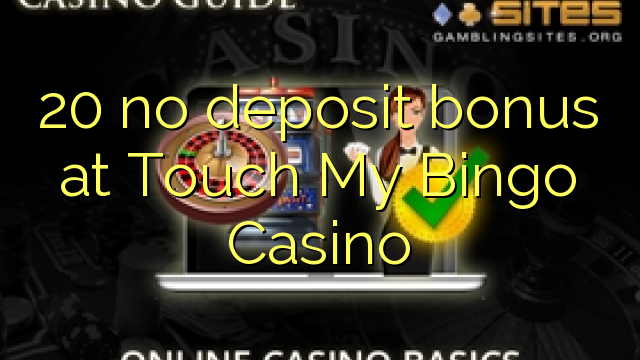 20 no deposit bonus at Touch My Bingo Casino