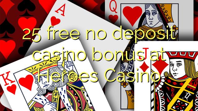 25 free no deposit casino bonus at Heroes Casino