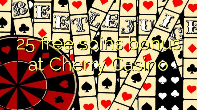 25 pulsuz Cherry Casino bonus spins