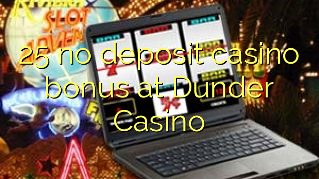 25 no deposit bonus casino at Dunder Casino