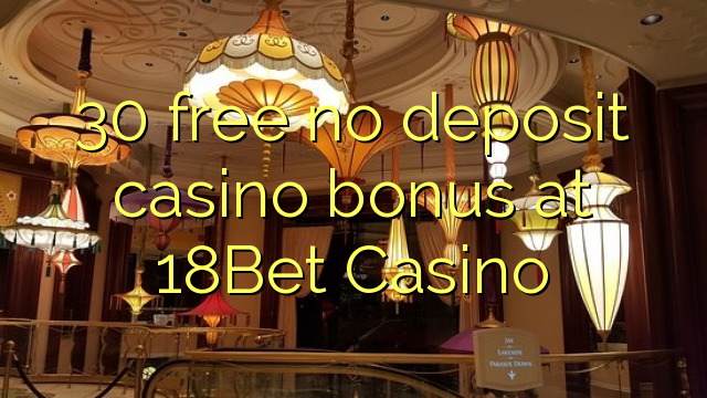 30 free no deposit casino bonus at 18Bet Casino