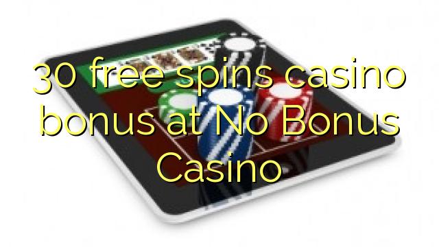 30 free spins casino bonus at No Bonus Casino