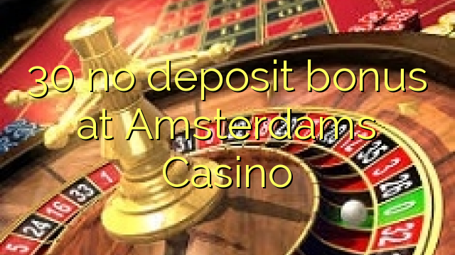 30 geen deposito bonus by Amsterdams Casino