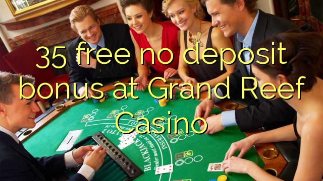 Grand Reef Casino-da 35 pulsuz depozit bonusu yoxdur