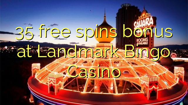 35 bonus de tours gratuits au Landmark Bingo Casino