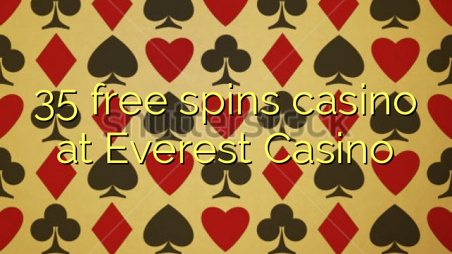 35 free spins casino at Everest Casino