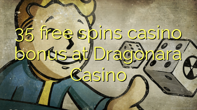 35 pulsuz Dragonara Casino casino bonus spins