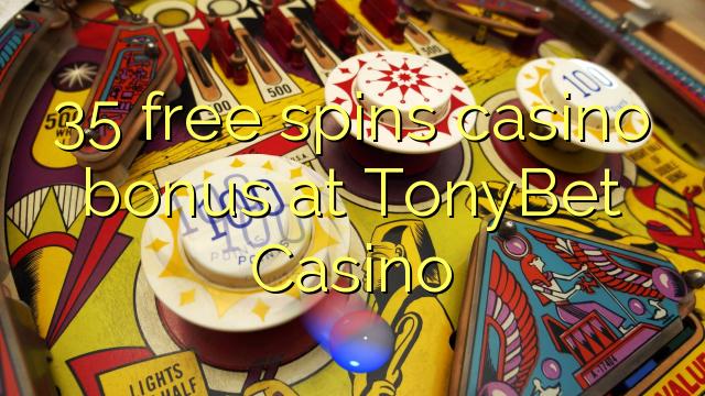 35 free spins casino bonus at TonyBet Casino