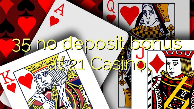 35 nici un bonus depozit la 21 Casino