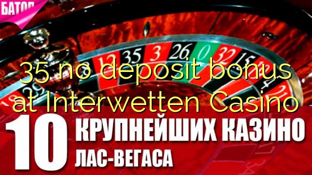 35 нест бонус амонатии дар Interwetten Казино