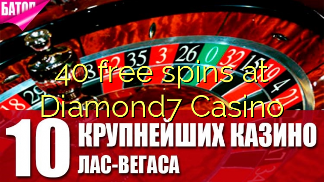 40 gratis spinnekoppe by Diamond7 Casino