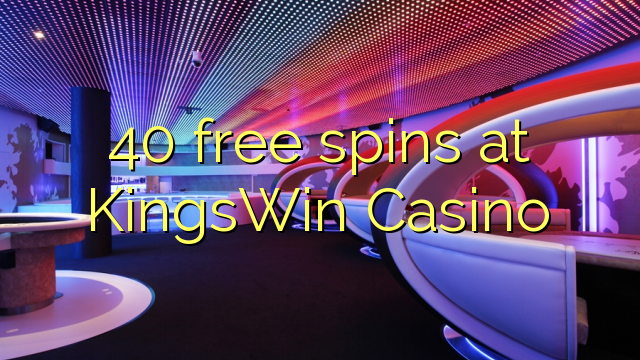 40 spins senza à KingsWin Casino