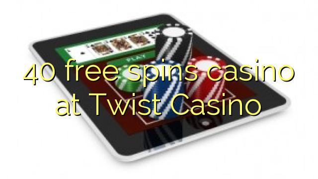 40 free spins casino at Twist Casino
