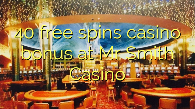 40 free spins casino bonus at Mr Smith Casino