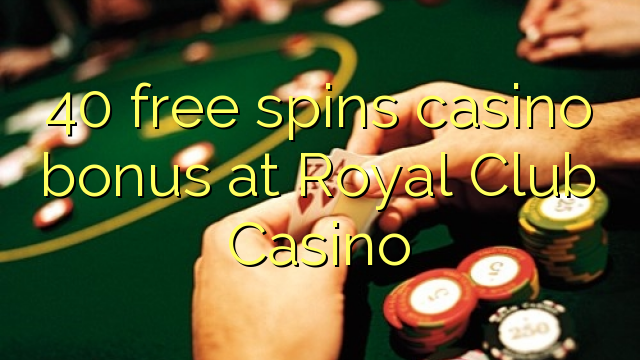 40 free spins casino bonus at Royal Club Casino