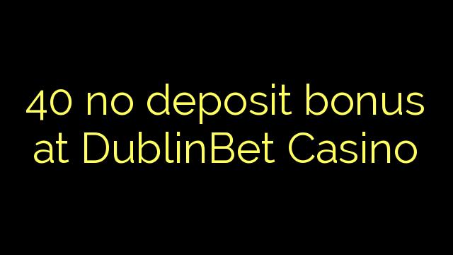 40 no deposit bonus at DublinBet Casino