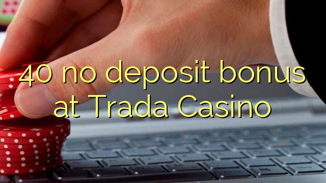 40 no deposit bonus at Trada Casino