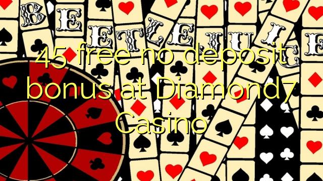 45 нест бонус амонатии дар Diamond7 Казино озод