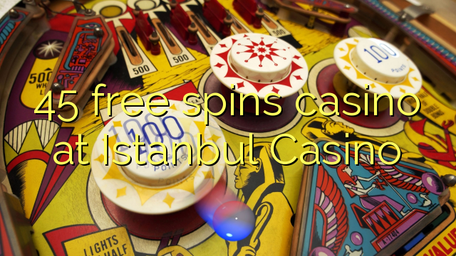 45 free spins casino at Istanbul Casino