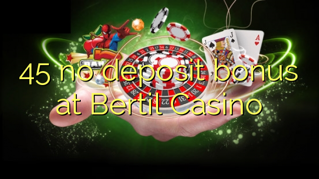 45 geen deposito bonus by Bertil Casino