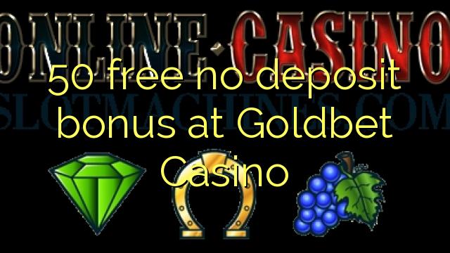 Goldbet Casino heç bir depozit bonus pulsuz 50