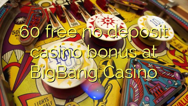 60 free no deposit casino bonus at BigBang Casino
