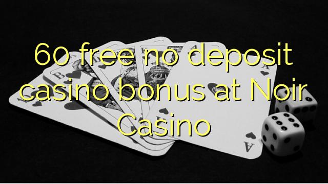 Noir Casino heç bir depozit casino bonus pulsuz 60