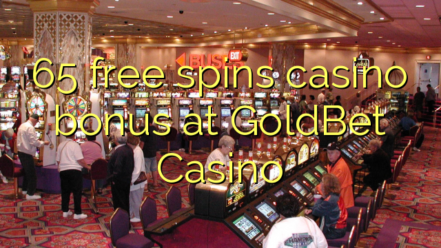 65 pulsuz GoldBet Casino casino bonus spins