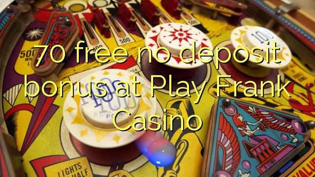 70 free no deposit bonus at Play Frank Casino